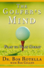 The Golfer's Mind: Play to Play Great (Abridged Nonfiction) - Dr. Bob Rotella & Bob Cullen