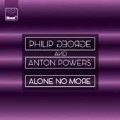 Philip George & Anton Powers - Alone No More artwork