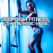 Bedroom Fitness, Gym & Aerobic Music