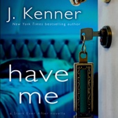 J. Kenner - Have Me: A Stark Ever After Novella: Stark Trilogy, Book 3.6 (Unabridged)  artwork