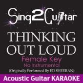 Thinking Out Loud (Female Key - No Instrumental) [Originally Performed By Ed Sheeran] [Acoustic Guitar Karaoke]