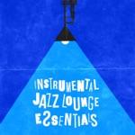 Instrumental Jazz Lounge Essentials