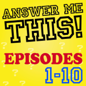 Answer Me This! (Episodes 1-10)