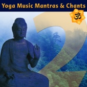 Yoga Music Mantras & Chants, Vol. 2 - Sanskrit Chants for Yoga Class