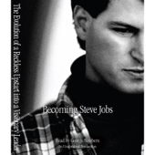 Becoming Steve Jobs: The Evolution of a Reckless Upstart into a Visionary Leader (Unabridged)