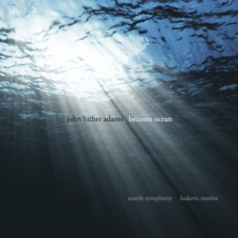 John Luther Adams: Become Ocean – Ludovic Morlot & Seattle Symphony Orchestra