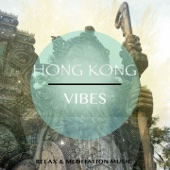 Hong Kong Vibes, Vol. 1 (Chill out Tunes for Meditation & Relaxation Mixed with Asian Elements)