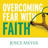 Overcoming Fear With Faith (feat. Joyce Meyer)