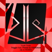 Trigger (feat. Flower & YOHIOloid) [Full Version]