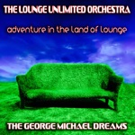 Adventure in the Land of Lounge (The George Michael Dreams)