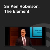 Sir Ken Robinson: The Element - Sir Ken Robinson