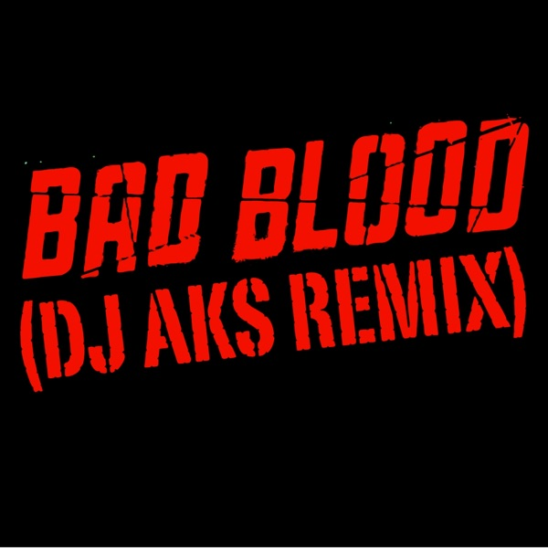 Bad Blood ( DJ AKS Remix)