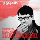Sługi Za Szlugi - Yugopolis & Maciej Malenczuk