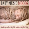 Baby Music Moods Soundscapes for Deep Sleep Baby Lullabies Baby Sleep Music
