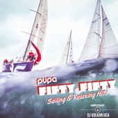 Pupa Fifty Fifty - Sailing & Relaxing Hits