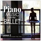 Piano Music for the Ballet, Lesson 3: Music from the Classic Fairy Tales