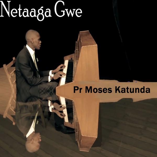 Netaaga Gwe - EP | Pr Moses Katunda