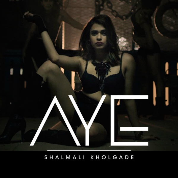Aye - Single   Shalmali Kholgade