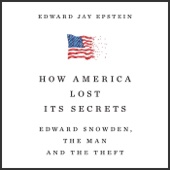 How America Lost Its Secrets: Edward Snowden, the Man and the Theft (Unabridged) - Edward Jay Epstein Cover Art