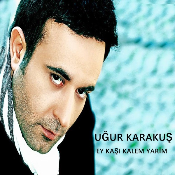 Ey Kaşı Kalem Yarim - Single | Ugur Karakus