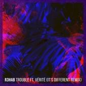 Trouble (feat. VÉRITÉ) [It's Different Remix]