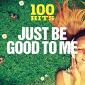 100 Hits: Just Be Good to Me - Various Artists