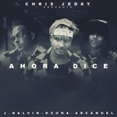 Ahora Dice (feat. J Balvin, Ozuna & Arcángel) - Chris Jeday