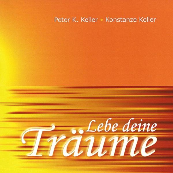 Lebe deine Träume | Peter K. Keller