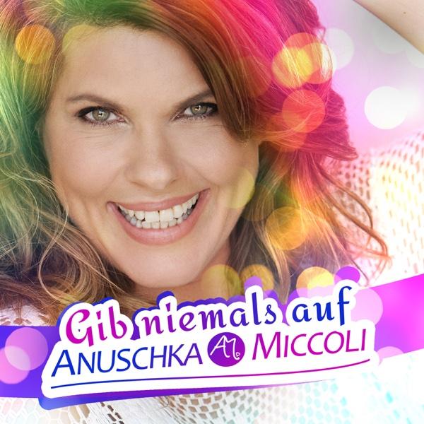 Gib niemals auf - Single | Anuschka Miccoli