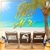 Libre comme l'air (Radio Edit) [feat. Matt Houston & Lartiste] - Single