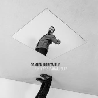 Univers parallèles – Damien Robitaille