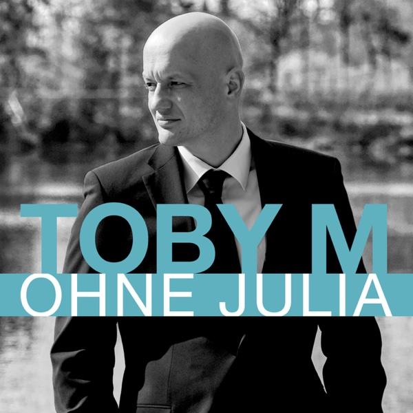 Ohne Julia | Toby M