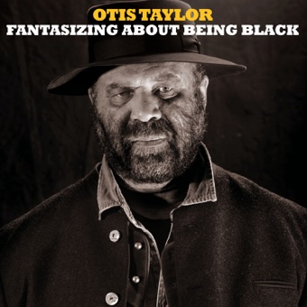 Fantasizing About Being Black – Otis Taylor