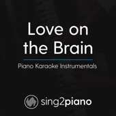 Love on the Brain (Originally Performed By Rihanna) [Piano Karaoke Version]