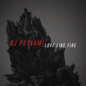 Love Like Fire - BJ Putnam