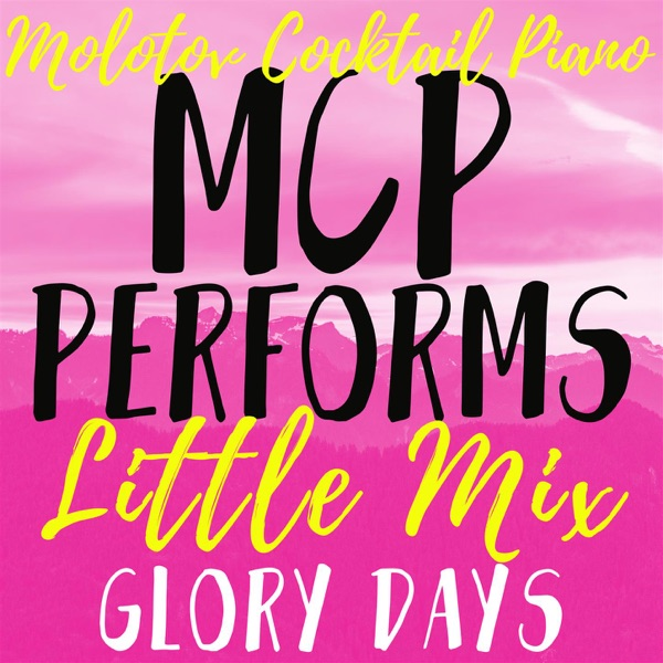 MCP Performs Little Mix Glory Days Molotov Cocktail Piano CD cover