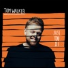 Tom Walker : Just You and I