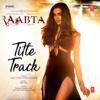 Raabta Title Track - Pritam, Arijit Singh & Nikita Gandhi mp3