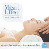 The Mozart Effect Volume 5: Relax and Unwind - Music for Deep Rest & Rejuvenation