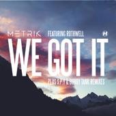 We Got It (Feat. Rothwell) - Single, Metrik