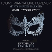 ZAYN & Taylor Swift - I Don�t Wanna Live Forever (Fifty Shades Darker) artwork