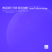 Mozart for Bedtime and Dreaming – Mummy Sweet Child, Toddler Songs and Bedtime Songs to Help Your Baby Sleep