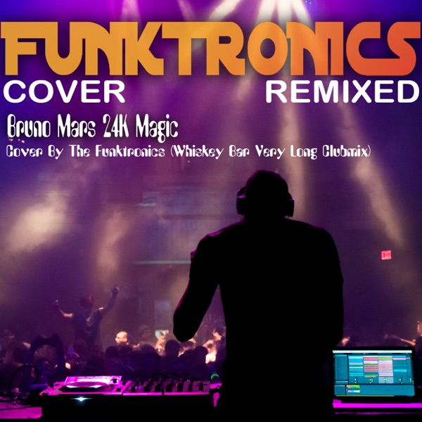 Bruno Mars 24K Magic Cover By the Funktronics Whiskey Bar Very Long Clubmix - Single The Funktronics CD cover
