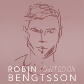 I Can't Go On - Robin Bengtsson