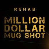 Rehab - Million Dollar Mug Shot  artwork