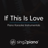 If This Is Love (Originally Performed by Ruth B.) [Piano Karaoke Version]