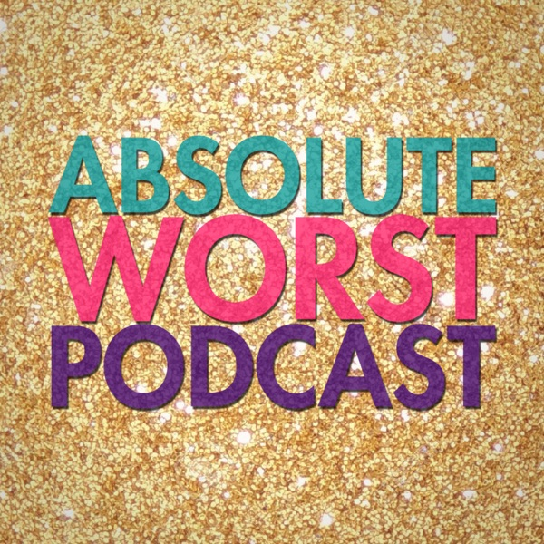 Absolute Worst Podcast