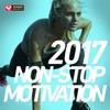 2017 Non-Stop Motivation (60 Min Non-Stop Workout Mix 130 BPM), Power Music Workout