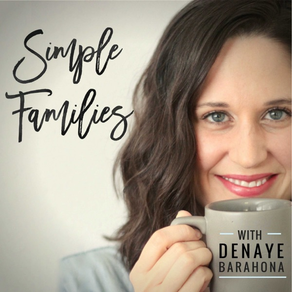 Simple Families Podcast: Parenting | Simple Living | Minimalism | Purposeful Life with Kids + Family