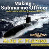 Making a Submarine Officer: A Story of the USS San Francisco (SSN 711) (Unabridged)